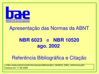 Apresenta  o das Normas da ABNT  NBR 6023   e   NBR 10520 ago. 2002   Refer ncia Bibliogr fica e Cita  o