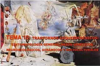 TEMA 10: TRASTORNOS ESQUIZOFR NICOS: SINTOMATOLOG A GENERAL. DATOS GEN TICOS, NEUROBIOL GICOS, DIN MICOS Y SOCIOCULTURAL