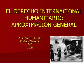 EL DERECHO INTERNACIONAL HUMANITARIO: APROXIMACI N GENERAL