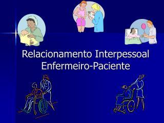 Relacionamento Interpessoal Enfermeiro-Paciente
