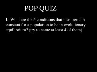 I.  What are the 5 conditions that must remain constant for a population to be in evolutionary equilibrium try to name a