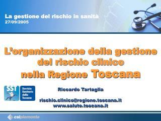 L organizzazione della gestione del rischio clinico nella Regione Toscana  Riccardo Tartaglia  rischio.clinicoregione.to