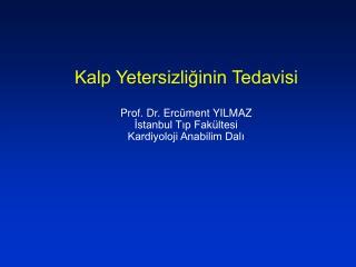 Kalp Yetersizliginin Tedavisi  Prof. Dr. Erc ment YILMAZ Istanbul Tip Fak ltesi Kardiyoloji Anabilim Dali