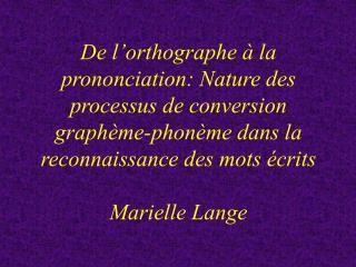 De l orthographe   la prononciation: Nature des processus de conversion graph me-phon me dans la reconnaissance des mots