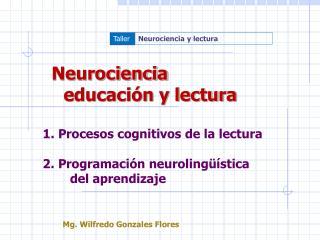 Neurociencia     educaci n y lectura   1. Procesos cognitivos de la lectura  2. Programaci n neuroling  stica     del ap