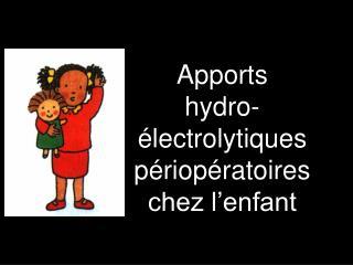 Apports  hydro- lectrolytiques p riop ratoires chez l enfant
