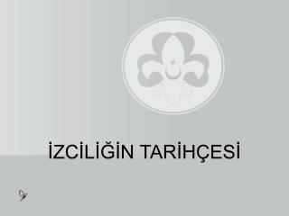 IZCILIGIN TARIH ESI