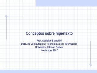 Conceptos sobre hipertexto  Prof. Adelaide Bianchini Dpto. de Computaci n y Tecnolog a de la Informaci n Universidad Sim