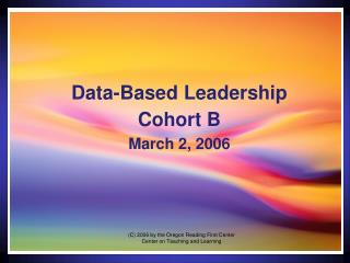 Data-Based Leadership Cohort B March 2, 2006