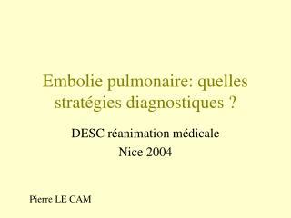 Embolie pulmonaire: quelles strat gies diagnostiques
