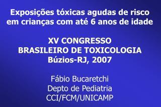 Exposi  es t xicas agudas de risco em crian as com at  6 anos de idade   XV CONGRESSO  BRASILEIRO DE TOXICOLOGIA B zios-