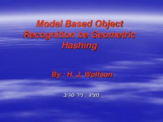 Model Based Object Recognition be Geometric Hashing