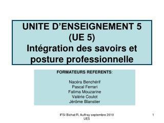 UNITE D ENSEIGNEMENT 5 UE 5 Int gration des savoirs et posture professionnelle