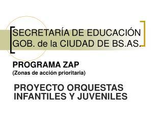 SECRETAR A DE EDUCACI N GOB. de la CIUDAD DE BS.AS.  PROGRAMA ZAP Zonas de acci n prioritaria