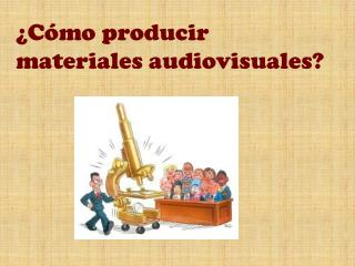 C mo producir  materiales audiovisuales