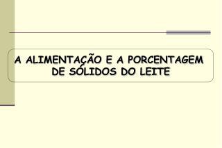 A ALIMENTA  O E A PORCENTAGEM  DE S LIDOS DO LEITE