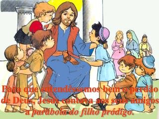Para que entend ssemos bem o perd o de Deus, Jesus contava aos seus amigos a par bola do filho pr digo.