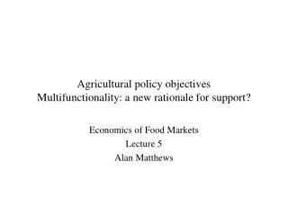 Agricultural policy objectives Multifunctionality: a new rationale for support
