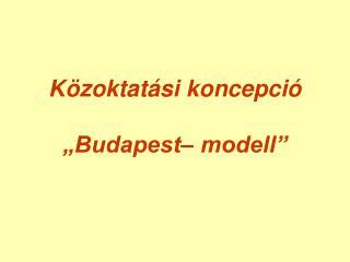 K zoktat si koncepci    Budapest  modell