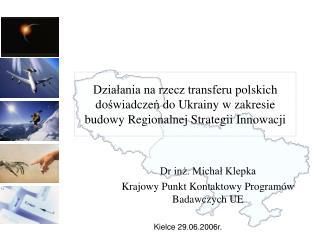Dzialania na rzecz transferu polskich doswiadczen do Ukrainy w zakresie budowy Regionalnej Strategii Innowacji