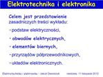 Celem jest przedstawienie zasadniczych tresci wykladu:  podstaw elektrycznosci,   obwod w elektrycznych,  element w bier