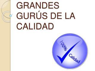 GRANDES GUR S DE LA CALIDAD