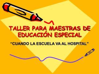 TALLER PARA MAESTRAS DE EDUCACI N ESPECIAL