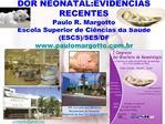 DOR NEONATAL:EVID NCIAS RECENTES Paulo R. Margotto Escola Superior de Ci ncias da Sa de ESCS