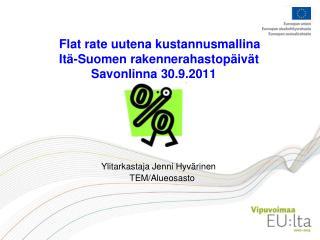 Flat rate uutena kustannusmallina  It -Suomen rakennerahastop iv t    Savonlinna 30.9.2011