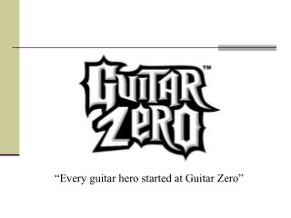 Every guitar hero started at Guitar Zero