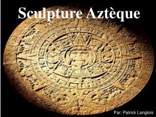 Sculpture Azt que