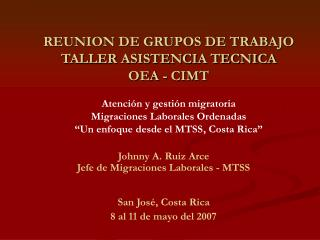 REUNION DE GRUPOS DE TRABAJO TALLER ASISTENCIA TECNICA OEA - CIMT   Atenci n y gesti n migratoria Migraciones Laborales