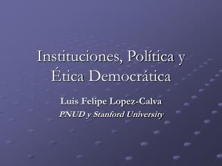 Instituciones, Pol tica y  tica Democr tica