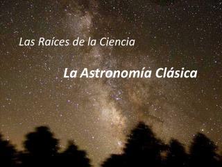 Las Ra ces de la Ciencia    La Astronom a Cl sica
