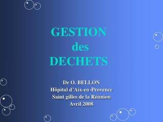 Dr O. BELLON H pital d Aix-en-Provence Saint gilles de la R union  Avril 2008