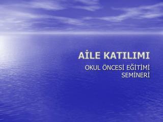 AILE KATILIMI