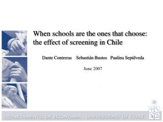 When schools are the ones that choose: the effect of screening in Chile  Dante Contreras    Sebasti n Bustos   Paulina S