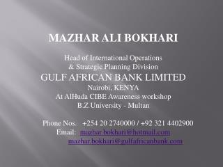 MAZHAR ALI BOKHARI  Head of International Operations   Strategic Planning Division GULF AFRICAN BANK LIMITED Nairobi, KE