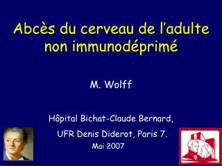 Abc s du cerveau de l adulte non immunod prim   M. Wolff   H pital Bichat-Claude Bernard,  UFR Denis Diderot, Paris 7.