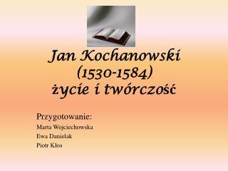 Jan Kochanowski 1530-1584 zycie i tw rczosc