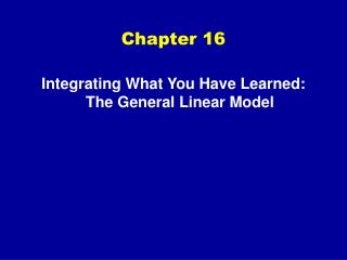 Integrating What You Have Learned: The General Linear Model