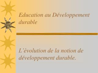 Education au D veloppement durable     L  volution de la notion de d veloppement durable.