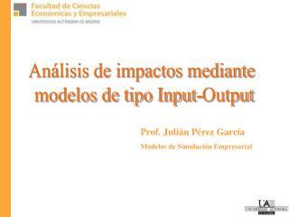 An lisis de impactos mediante  modelos de tipo Input-Output