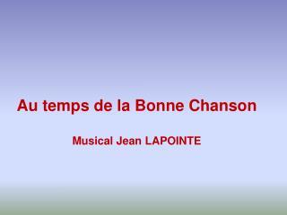 Au temps de la Bonne Chanson  Musical Jean LAPOINTE