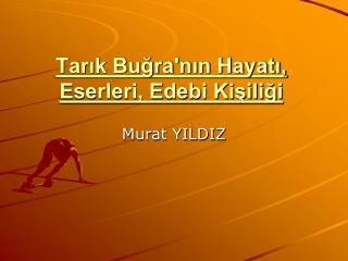 Tarik Bugranin Hayati, Eserleri, Edebi Kisiligi