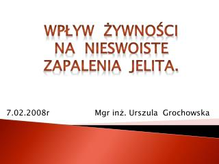 7.02.2008r                  Mgr inz. Urszula  Grochowska