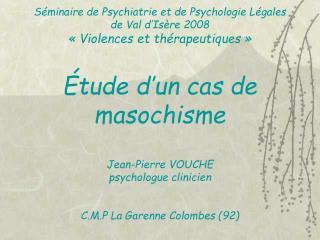 S minaire de Psychiatrie et de Psychologie L gales  de Val d Is re 2008   Violences et th rapeutiques       tude d un ca