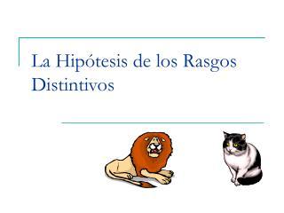 La Hip tesis de los Rasgos Distintivos