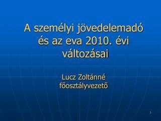 A szem lyi j vedelemad   s az eva 2010.  vi   v ltoz sai  Lucz Zolt nn  fooszt lyvezeto