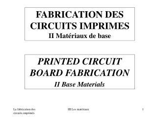 FABRICATION DES CIRCUITS IMPRIMES II Mat riaux de base